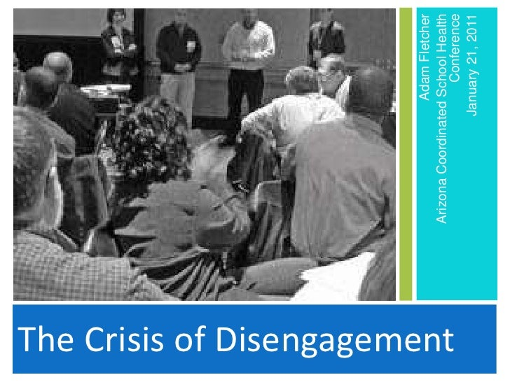 Adam Fletcher                              Arizona Coordinated School HealthThe Crisis of Disengagement                   ...