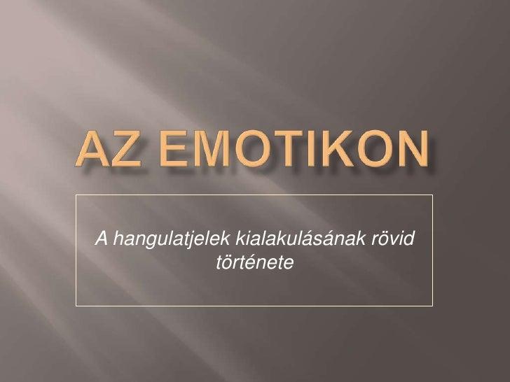 Az emotikon<br />A hangulatjelek kialakulásának rövid története<br />