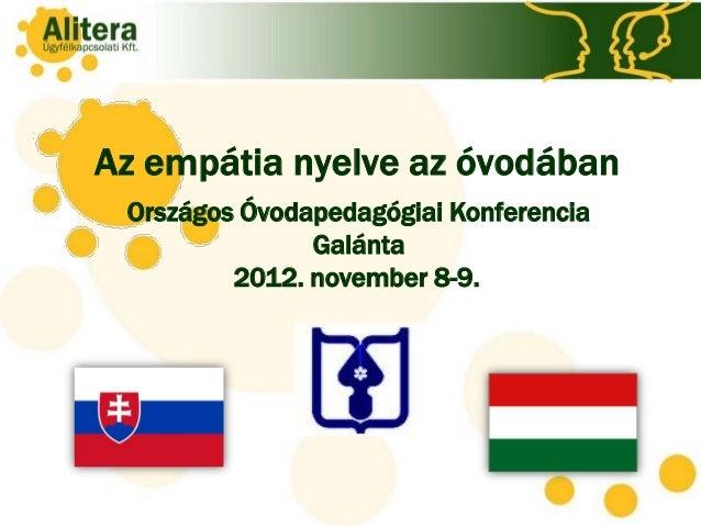 Az empátia nyelve az óvodában Országos Óvodapedagógiai Konferencia               Galánta         2012. november 8-9.      ...