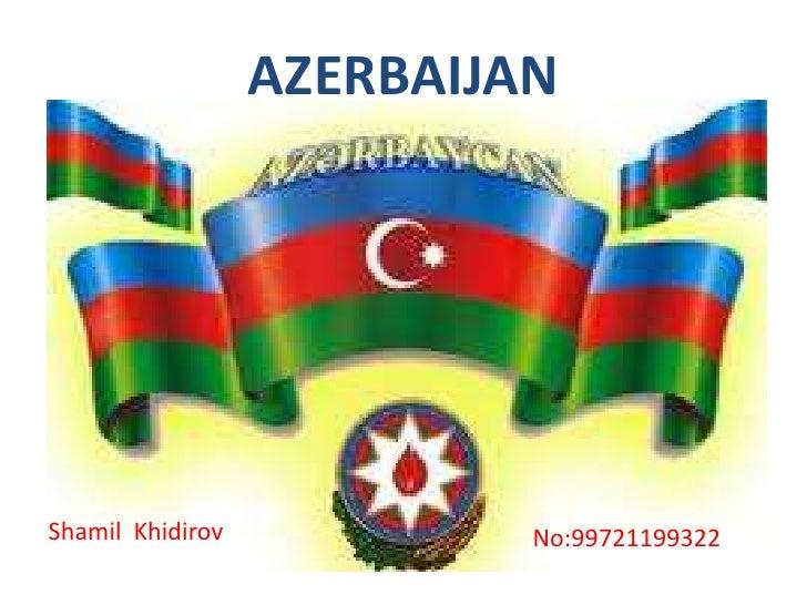 AZERBAIJAN<br />ShamilKhidirov<br />No:99721199322<br />