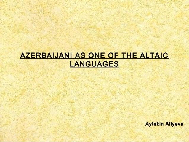 AZERBAIJANI AS ONE OF THE ALTAICLANGUAGESAytekin Aliyeva