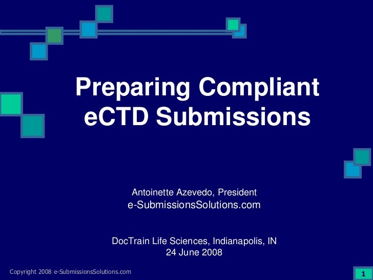 Preparing Compliant                       eCTD Submissions                                              Antoinette Azevedo...