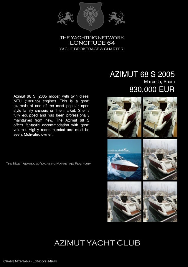 AZIMUT 68 S 2005 Marbella, Spain 830,000 EUR Azimut 68 S (2005 model) with twin diesel MTU (1320hp) engines. This is a gre...