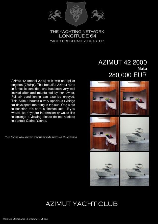 AZIMUT 42 2000 Malta 280,000 EUR Azimut 42 (model 2000) with twin caterpillar engines (770Hp). This beautiful Azimut 42 is...
