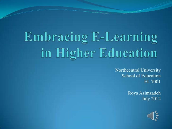 Northcentral University  School of Education              EL 7001      Roya Azimzadeh            July 2012