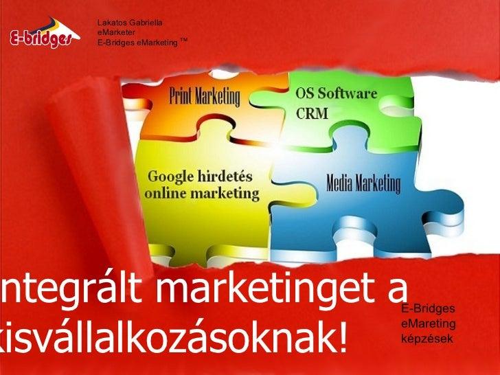 Lakatos Gabriella      eMarketer      E-Bridges eMarketing TM ntegrált marketinget a         E-Bridgeskisvállalkozásoknak!...