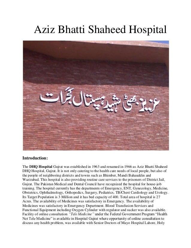 Aziz Bhatti Shaheed HospitalIntroduction:The DHQ Hospital Gujrat was established in 1963 and renamed in 1966 as Aziz Bhatt...