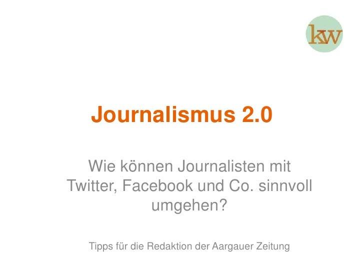 Journalismus 2.0<br />Wie können Journalisten mit Twitter, Facebook und Co. sinnvoll umgehen?<br />Tipps für die Redaktion...