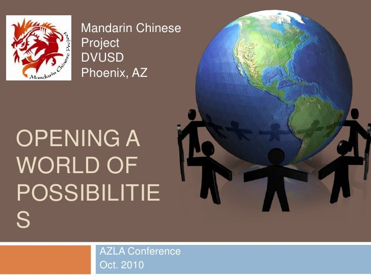 OPENING a World of Possibilities<br />AZLA Conference<br />Oct. 2010<br />Mandarin Chinese ProjectDVUSDPhoenix, AZ<br />