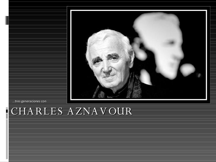 CHARLES AZNAVOUR … tres generaciones con