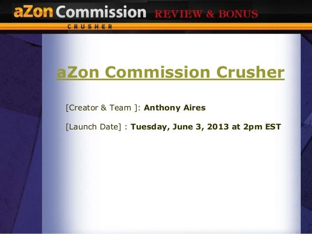 aZon Commission Crusher[Creator & Team ]: Anthony Aires[Launch Date] : Tuesday, June 3, 2013 at 2pm EST
