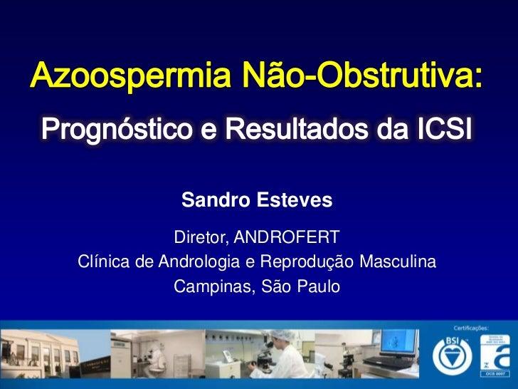 Sandro Esteves            Diretor, ANDROFERTClínica de Andrologia e Reprodução Masculina            Campinas, São Paulo