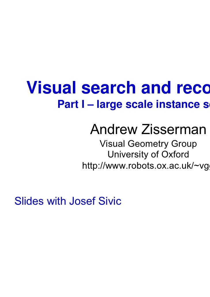 Visual search and recognition         Part I – large scale instance search                Andrew Zisserman                ...