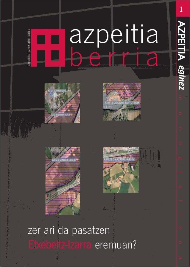 1 monografikoa azpeitikoezkerabertzalea azpeitia b e r r i a zer ari da pasatzen EEttxxeebbeellttzz--IIzzaarrrraa eremuan?