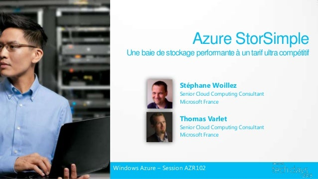 Azure StorSimpleUne baie de stockage performante à un tarif ultra compétitifStéphane WoillezSenior Cloud Computing Consult...