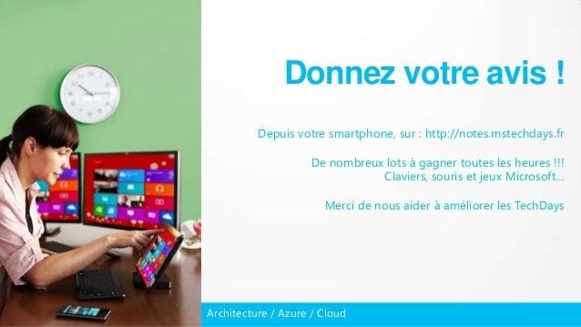 Architecture / Azure / CloudDonnez votre avis !Depuis votre smartphone, sur : http://notes.mstechdays.frDe nombreux lots à...