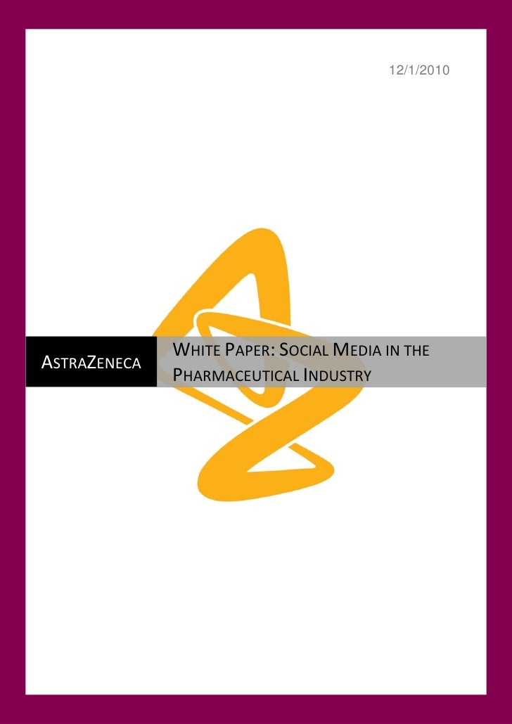 12/1/2010              WHITE PAPER: SOCIAL MEDIA IN THEASTRAZENECA              PHARMACEUTICAL INDUSTRY