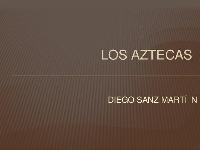 LOS AZTECASDIEGO SANZ MARTÍ N
