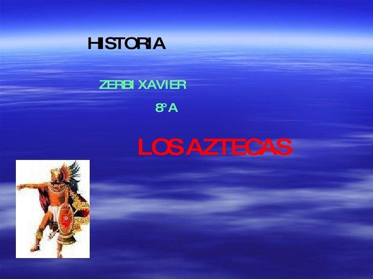 HISTORIA ZERBI XAVIER  8º A LOS AZTECAS