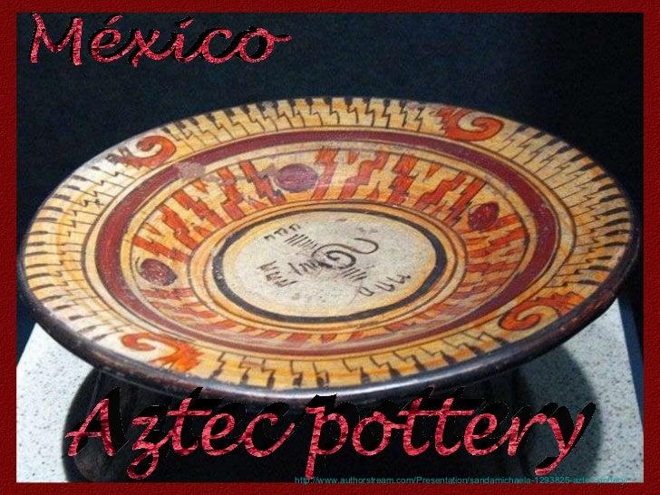 Aztec pottery México http://www.authorstream.com/Presentation/sandamichaela-1293825-aztec-pottery/