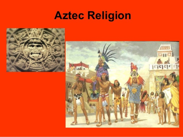 the history of mesoamerican religion the religion of the aztecs The sculptures served to communicate the concepts of aztec religion and were  part of complex rituals even historic monuments were elevated to the realm of.