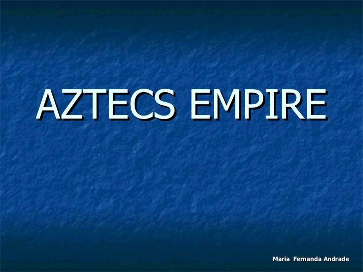 AZTECS EMPIRE Maria  Fernanda Andrade