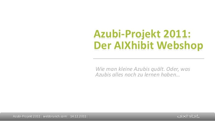 Azubi-Projekt 2011:                                                    Der AIXhibit Webshop                               ...