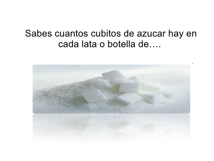 <ul><li>Sabes cuantos cubitos de azucar hay en cada lata o botella de….  </li></ul>