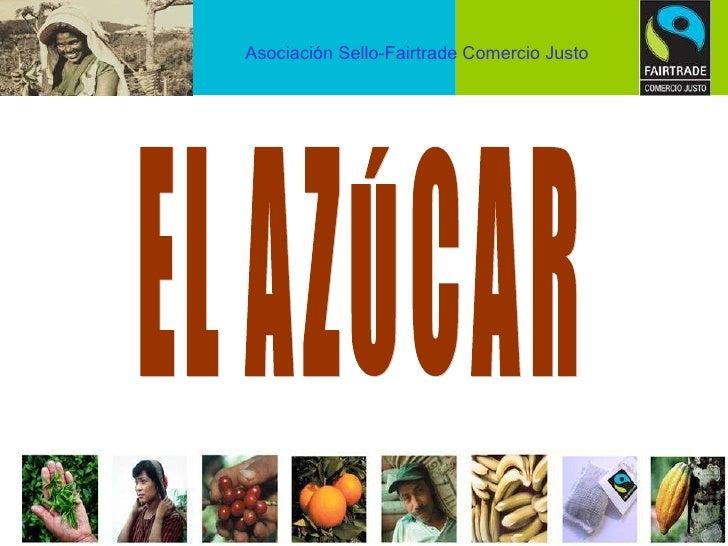 EL AZÚCAR Asociación Sello-Fairtrade Comercio Justo