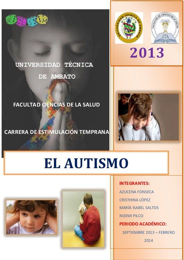 a  2013 UNIVERSIDAD TÉCNICA DE AMBATO  FACULTAD CIENCIAS DE LA SALUD  CARRERA DE ESTIMULACIÓN TEMPRANA  EL AUTISMO INTEGRA...