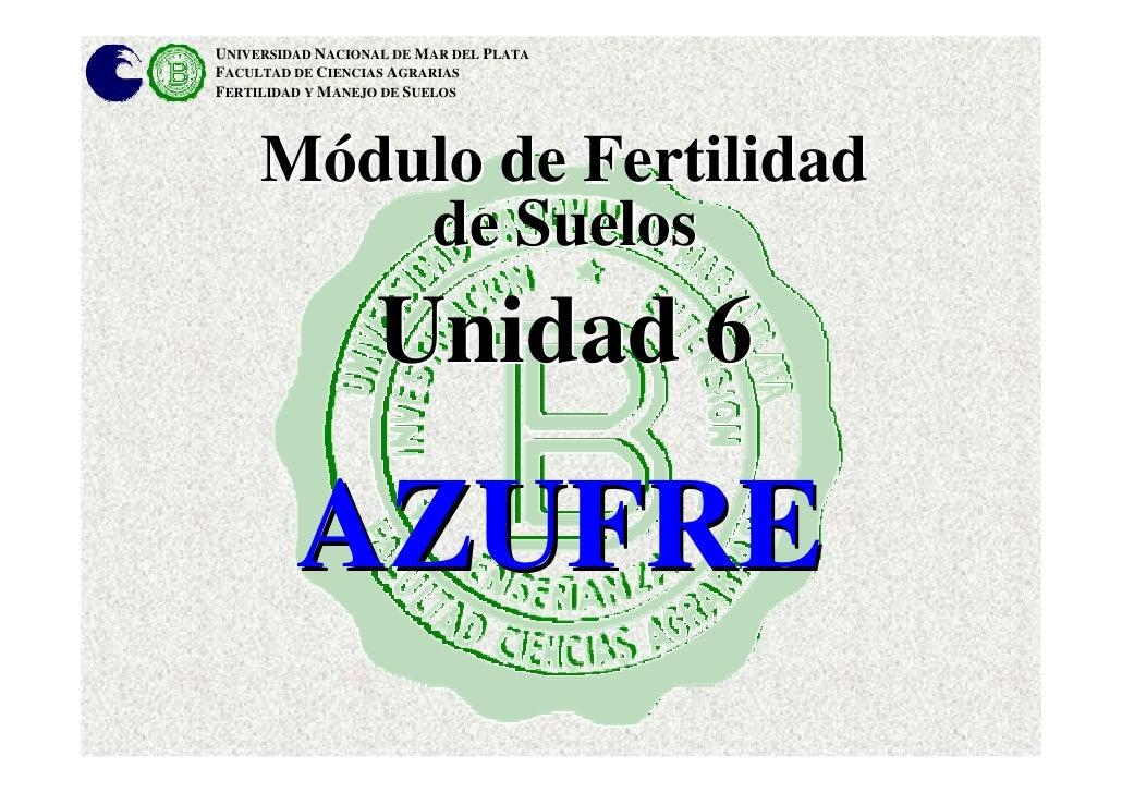 UNIVERSIDAD NACIONAL DE MAR DEL PLATA FACULTAD DE CIENCIAS AGRARIAS FERTILIDAD Y MANEJO DE SUELOS          Módulo de Ferti...