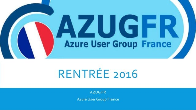 RENTRÉE 2016 AZUG FR Azure User Group France