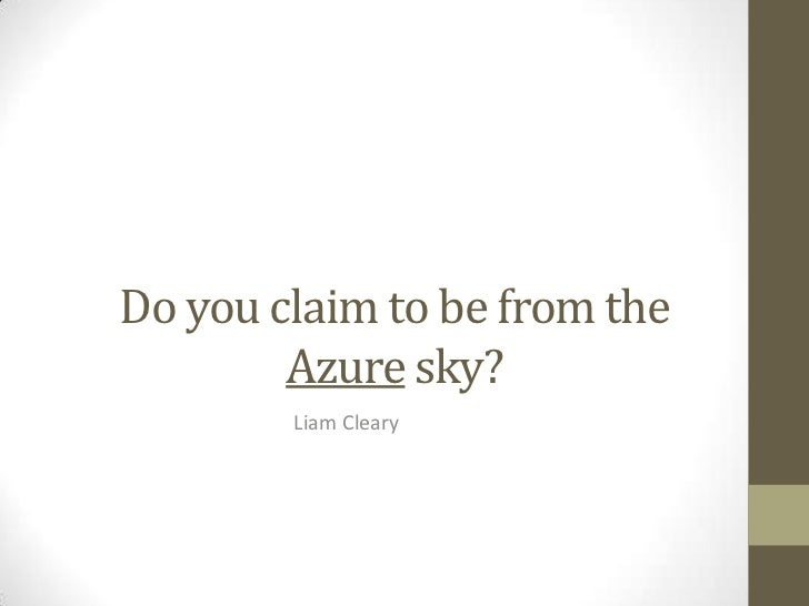 Do you claim to be from the        Azure sky?        Liam Cleary