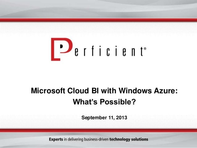 Microsoft Cloud BI with Windows Azure: What's Possible? September 11, 2013