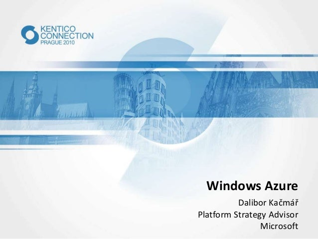 Windows Azure Dalibor Kačmář Platform Strategy Advisor Microsoft