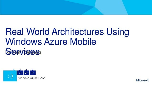 Real World Architectures UsingWindows Azure MobileServices