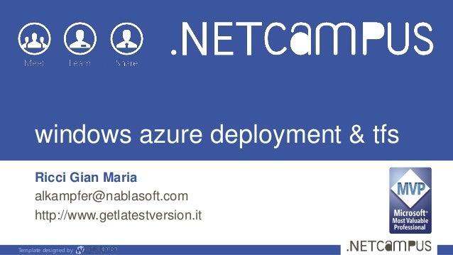 windows azure deployment & tfs Ricci Gian Maria alkampfer@nablasoft.com http://www.getlatestversion.it Template designed b...