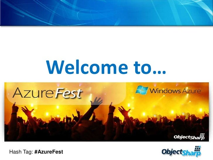 Welcome to…<br />Hash Tag: #AzureFest<br />