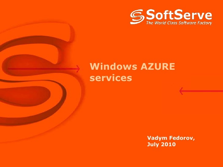 Windows AZURE services<br />VadymFedorov, July 2010<br />