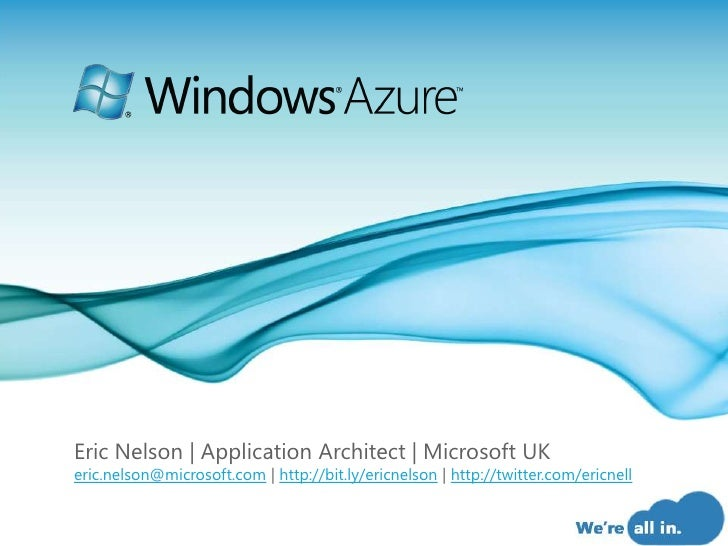 Eric Nelson | Application Architect | Microsoft UKeric.nelson@microsoft.com | http://bit.ly/ericnelson | http://twitter.co...