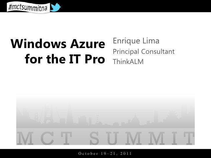 Windows Azure         Enrique Lima                      Principal Consultant for the IT Pro       ThinkALM          Octobe...