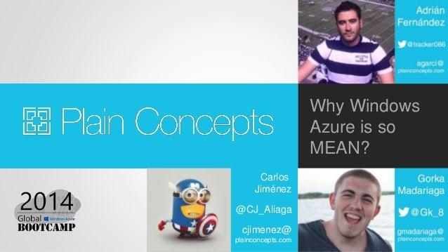 Why Windows Azure is so MEAN? Carlos Jiménez @CJ_Aliaga cjimenez@ plainconcepts.com