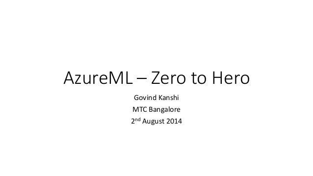 AzureML – Zero to Hero Govind Kanshi MTC Bangalore 2nd August 2014