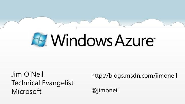 Jim O'Neil             http://blogs.msdn.com/jimoneilTechnical EvangelistMicrosoft              @jimoneil
