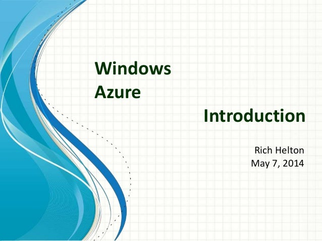 Windows Azure Introduction Rich Helton May 7, 2014