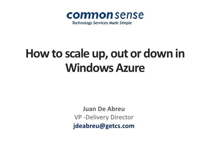 How to scale up, out or down in Windows Azure<br />Juan De Abreu<br />VP -Delivery Director<br />jdeabreu@getcs.com<br />