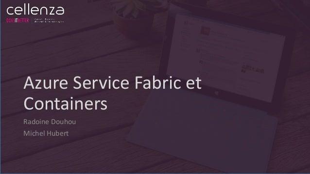 Azure Service Fabric et Containers Radoine Douhou Michel Hubert