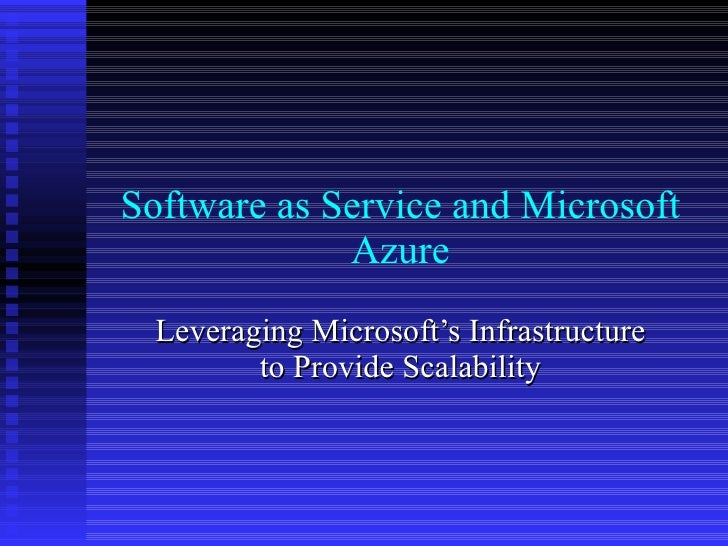 Software as Service and Microsoft Azure Leveraging Microsoft's Infrastructure to Provide Scalability
