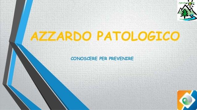 AZZARDO PATOLOGICO CONOSCERE PER PREVENIRE