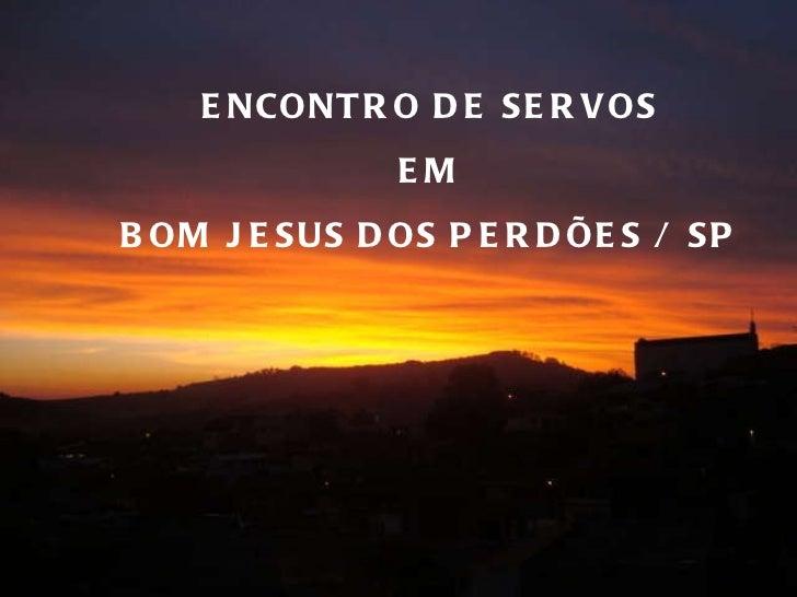 ENCONTRO DE SERVOS EM BOM JESUS DOS PERDÕES / SP
